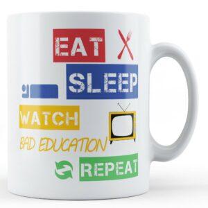 Eat, Sleep, Watch Bad Education, Repeat – Printed Mug