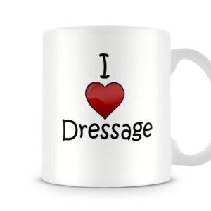 I Love Dressage Ideal Gift – Printed Mug