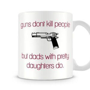 Christmas Stocking Filler Mug Guns Dont Kill People Dad With Pretty Daughters Do – Printed Mug