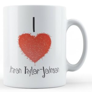 Decorative Writing I Love Aaron Taylor-Johnson – Printed Mug