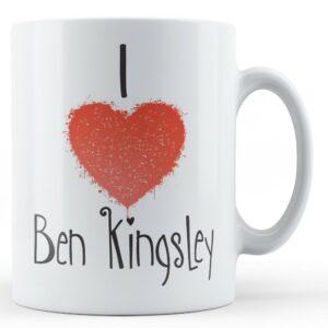 Decorative Writing I Love Ben Kingsley – Printed Mug