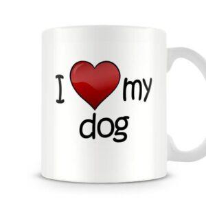 I Love My Dog Ideal Gift – Printed Mug
