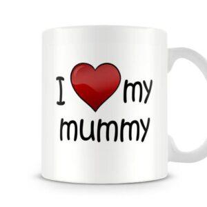 I Love My Mummy Ideal Gift – Printed Mug
