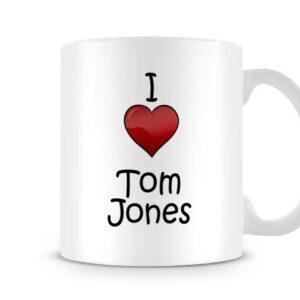 I Love Tom Jones Ideal Gift – Printed Mug