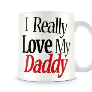 I Really Love My Daddy Ideal Gift! – Printed Mug