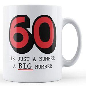 60 Is Just A Number A Big Number – Printed Mug