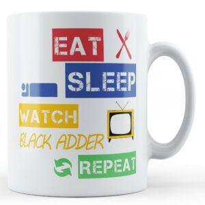 Eat, Sleep, Watch Black Adder, Repeat – Printed Mug
