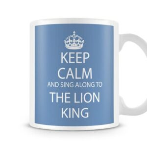 Keep Calm And Sing Along To The Lion King Ideal Gift – Printed Mug