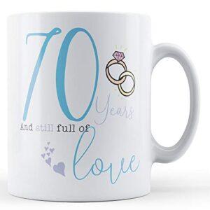 70 Years And Still Full Of Love – Printed Mug