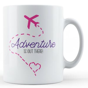 Adventure Is Out There! – Printed Mug