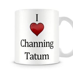 Christmas Stocking Filler I Love Channing Tatum Ideal Gift! – Printed Mug