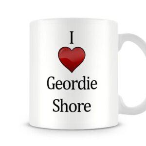 Christmas Stocking Filler I Love Geordie Shore Ideal Gift! – Printed Mug