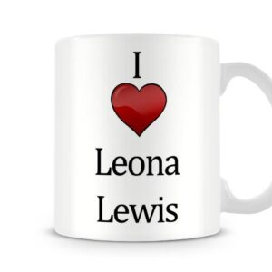 Christmas Stocking Filler I Love Leona Lewis Ideal Gift! – Printed Mug