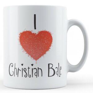 Decorative Writing I Love Christian Bale – Printed Mug