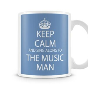 Keep Calm And Sing Along To The Music Man Ideal Gift – Printed Mug