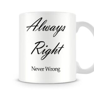 Christmas Stocking Filler Present Always Right Never Wrong – Printed Mug