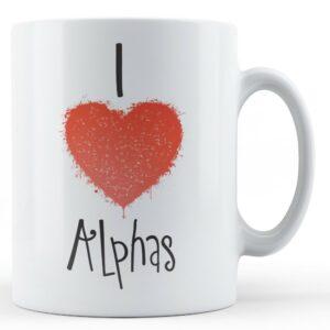 Decorative Writing I Love Alphas – Printed Mug