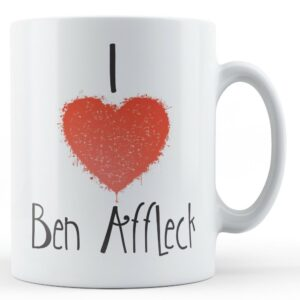 Decorative Writing I Love Ben Affleck – Printed Mug