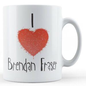 Decorative Writing I Love Brendan Fraser – Printed Mug