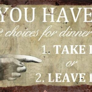 2 Choices for dinner, Take it or leave it – Vintage Metal Wall Sign