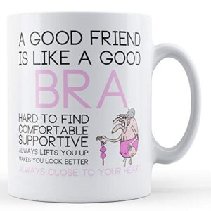A Good Friend Is Like A Good Bra – Printed Mug