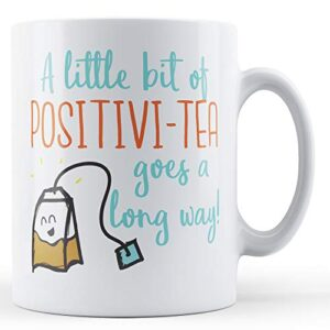 A Little Positivi-Tea Goes A Long Way! – Printed Mug