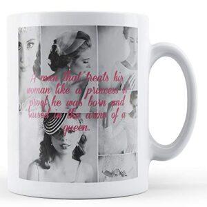 A Man That Treats His Woman Like A Princess – Printed Mug