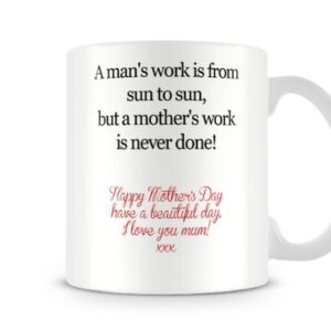 A Mans Work Is From Sun To Sun, A Mothers Work Is Never Done! MUM69 Mothers D.