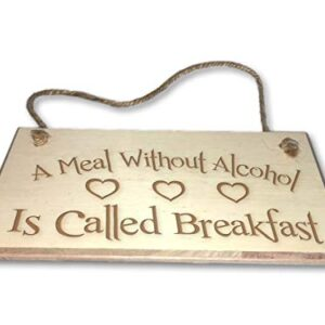 A Meal Without Alcohol Is Called Breakfast – Engraved wooden wall plaque/sign