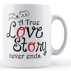 A True Love Story Never Ends – Printed Mug