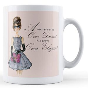 A Woman Can Be Over Dressed Never Over Elegant – Printed Mug