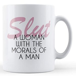 A Woman With The Morals Of A Man – Printed Mug