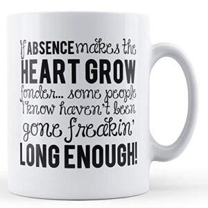Absence Makes The Heart Grow Fonder – Printed Mug