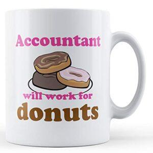 Accountant Work For Donuts – Printed Mug