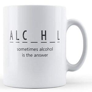 Alcohol Sometimes The Answer – Printed Mug
