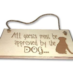 All Guests Must Be Approved By The Dog – Engraved wooden wall plaque/sign