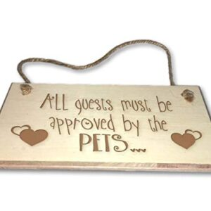 All Guests Must Be Approved By The Pets – Engraved wooden wall plaque/sign