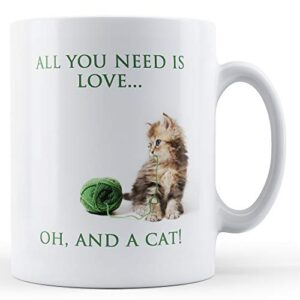 All You Need Is Love. Oh And A Cat – Printed Mug