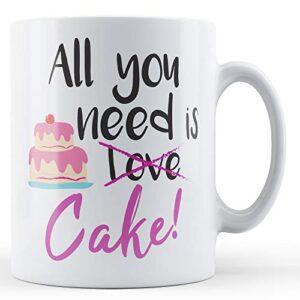 All You Need Is Love/Cake! – Printed Mug