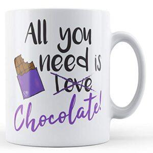 All You Need Is Love/Chocolate! – Printed Mug