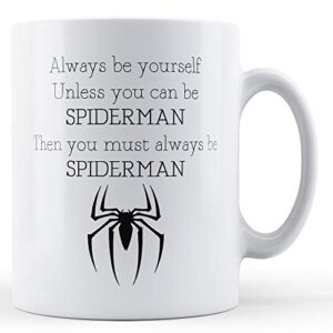 Always Be Yourself Unless You Can Be Spiderman – Printed Mug