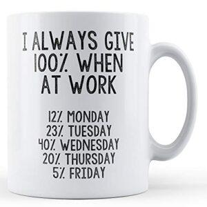Always Give 100% At Work – Printed Mug