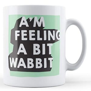 A'm Feeling A Bit Wabbit – Dialect Mugs – Printed Mug