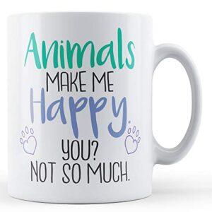 Animals Make Me Happy. You? Not So Much. – Printed Mug