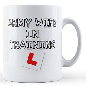 Army Wife In Training – Printed Mug