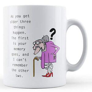 As You Get Older Things Happen – Printed Mug