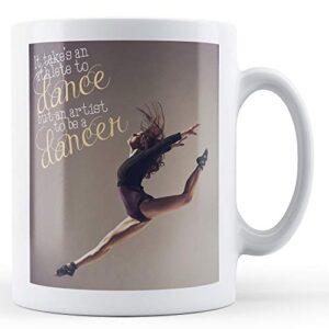 Athlete To Dance Artist To Be A Dancer – Printed Mug