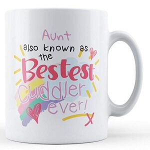 Aunt Also Known As The Bestest Cuddler Ever! – Printed Mug