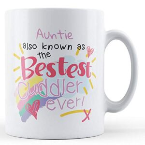 Auntie Also Known As The Bestest Cuddler Ever! – Printed Mug