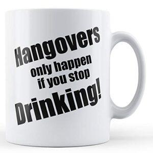 Avoid Hangovers Stay Drunk 2 – Printed Mug
